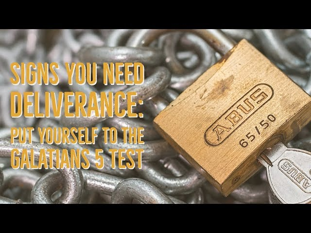 Signs You Need Deliverance: The Galatians 5 Test