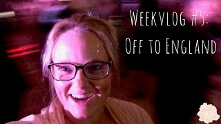 Weekvlog #5: Off to England