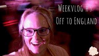 Weekvlog #5: Off to England