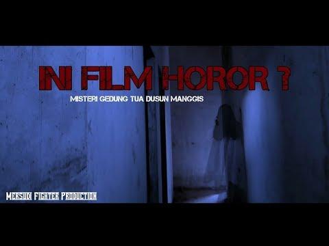 Ini Film Horor ? (Misteri Gedung Tua Dusun Manggis)