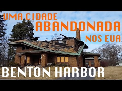 UMA CIDADE ABANDONADA NOS ESTADOS UNIDOS - BENTON HARBOR, MI