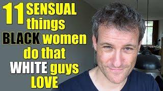 11 SENSUAL things BLACK women do that WHITE guys LOVE