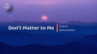 #drake#micheal jacksonDon't Matter to Me drake & Michael Jackson.