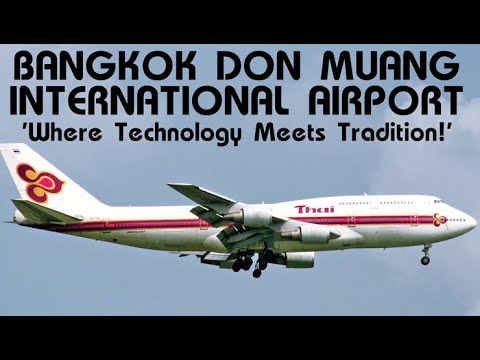 Bangkok Don Muang International Airport  - Where Technology Meets Tradition!