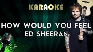 Ed Sheeran - How Would You Feel (LOWER Key Karaoke/Instrumental/Lyrics)