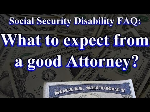 Social Security Disability FAQ: What should I expect from my Attorney?
