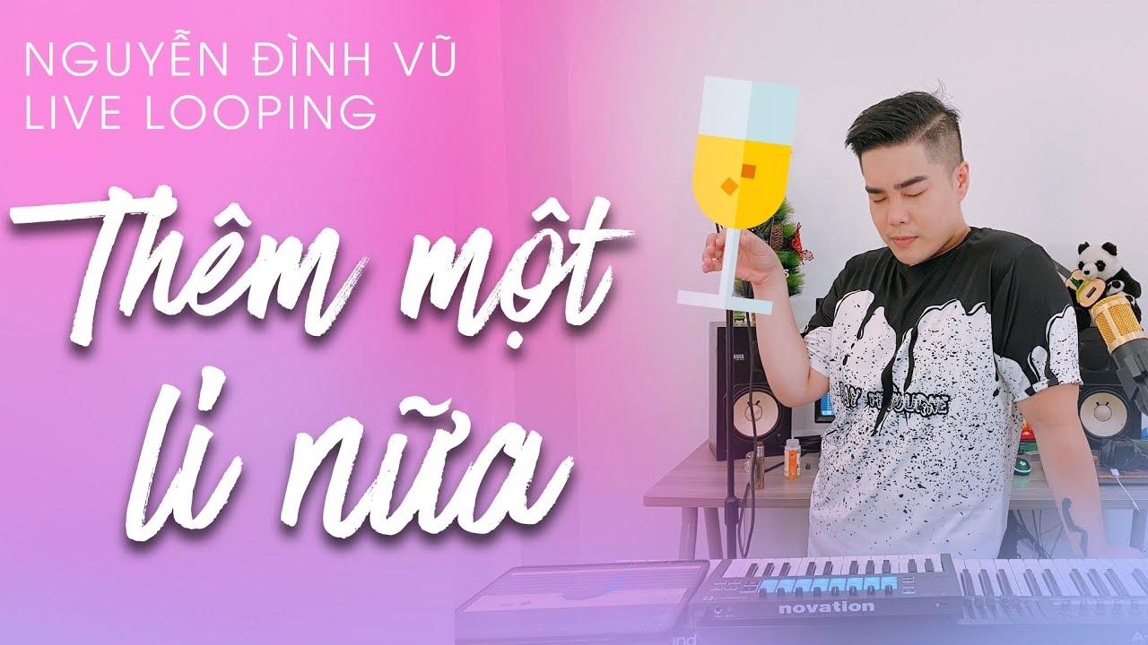 Thêm 1 Ly Nữa (Cho Anh Gần Em OST) | Nguyễn Đình Vũ | Hồ Quang Hiếu | Live Looping
