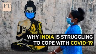 Why India is struggling to cope with Covid-19 | FT