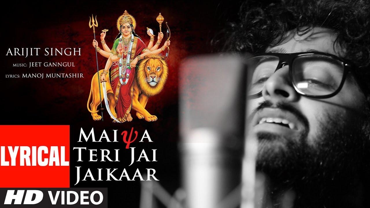 Download MAIYA TERI JAI JAIKAAR  Lyrical  |Arijit Singh Jeet Gannguli Gurmeet Choudhary|Navratri Special Song
