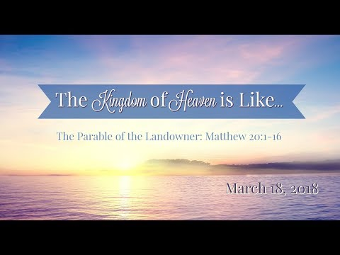 The Kingdom of Heaven is Like: The Parable of the Landowner