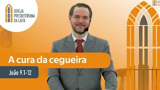 A cura da cegueira (João 9:1-12) por Rev. Sérgio Lima