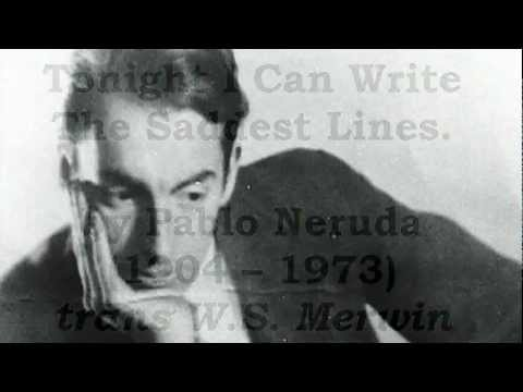 Tonight I Can Write The Saddest Lines   Pablo Neruda read  Tom OBedlam
