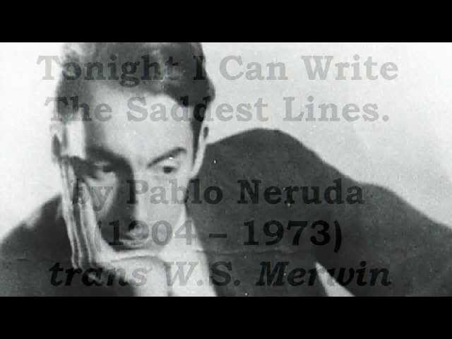 tonight i can write Tonight i can write the saddest lines - pablo neruda (videotribute hd  tonight i can write the  and these the last verses that i write for.