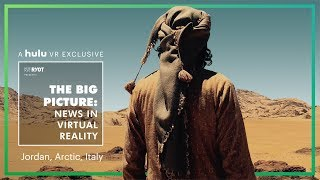 Big Picture: News in Virtual Reality   Jordan, The Arctic, and Italy • on Hulu