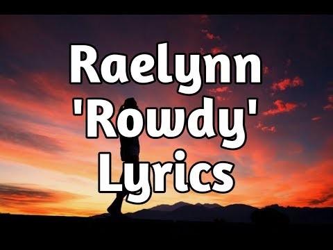 Raelynn - Rowdy (Lyrics)🎵 Mp3