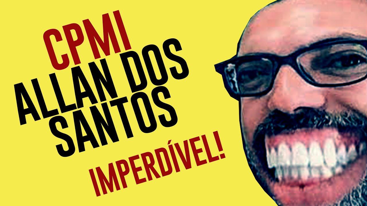 Especial Cpmi Das Fake News Allan Dos Santos The Best
