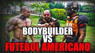 BODYBUILDER VS FUTEBOL AMERICANO   CORINTHIANS STEAMROLLERS