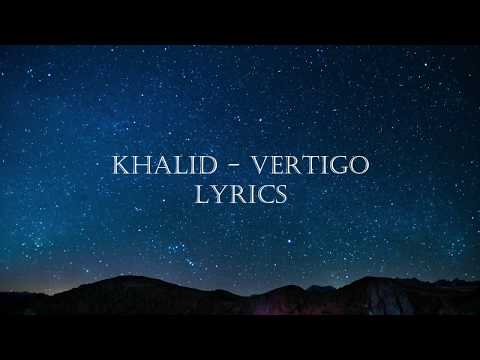Khalid - Vertigo (LYRICS)