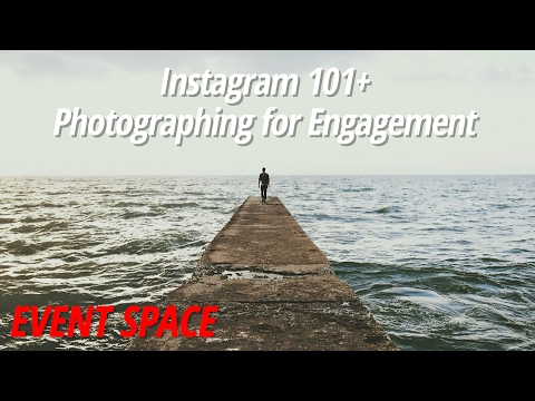 Instagram 101+ Photographing for Engagement