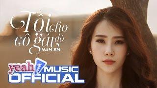 Tội Cho Cô Gái Đó | Nam Em | Official MV | Nhạc trẻ hay mới nhất