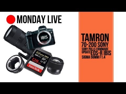 Tamron 70-200 FE, Sony Pulls Firmware, EOS-R IBIS, and More | Monday Live