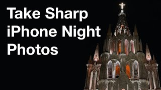 Discover How To Take Sharp iPhone Night Photos