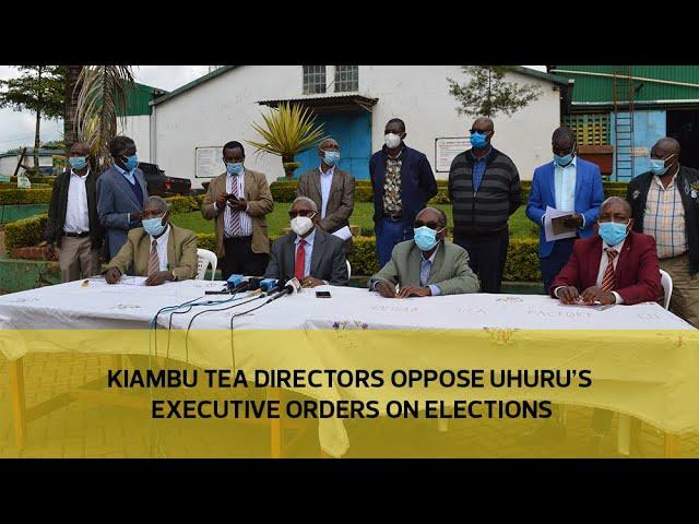 Kiambu tea directors oppose Uhuru's executive orders on elections