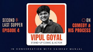 Second Last Supper | Ep 4 | Vipul Goyal on Comedy & His Process | Standup Comedian