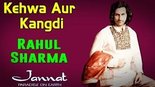 Kehwa Aur Kangdi | Rahul Sharma (Album: Jannat- Paradise on Earth)