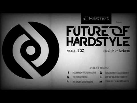 FoH 32 By Charter & Tartaros Guestmix. Future of Hardstyle Podcast