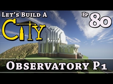 How To Build A City :: Minecraft :: Observatory P1 :: E80 :: Z One N Only