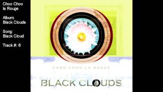 Choo Choo la Rouge - Black Cloud (album: Black Clouds)