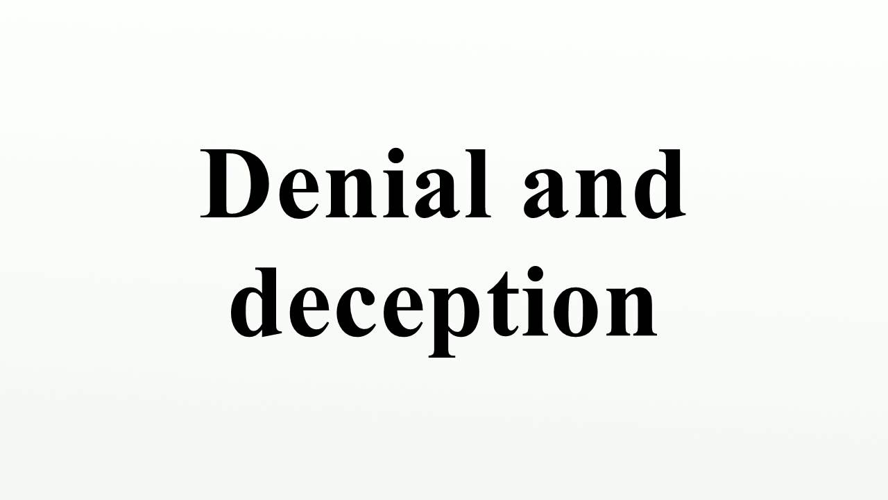 Deception and Denial