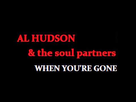 AL HUDSON & THE SOUL PARTNERS  WHEN YOU'RE GONE