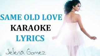 Selena gomez - same old love karaoke version lyrics