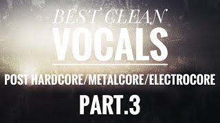 Скачать Best Clean Vocals In Post Hardcore Metalcore Electrocore Part 3