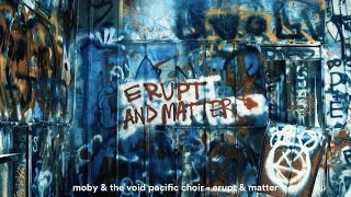 Moby & The Void Pacific Choir - Erupt & Matter