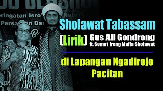 Sholawat Tabassam Lirik Gus Ali Gondrong Mafia Sholawat 2019 - Lapangan Ngadirojo Pacitan.mp3