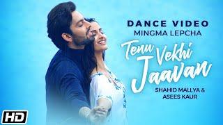 Tenu Vekhi Jaavan | Dance Video | Mingma Lepcha |Himansh Kohli |Shahid Mallya |Asees K |Latest Songs