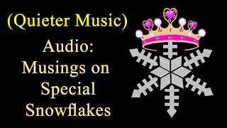 (Quieter Music) Audio: Musings on Special Snowflakes