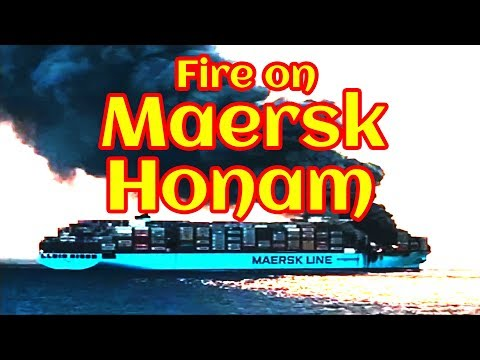 Fire on Ultra large container vessel Maersk Honam   Maersk Honam Fire 6 March 2018