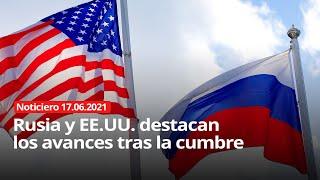 NOTICIERO 17/06/2021 - Rusia y EE.UU. destacan los avances tras la cumbre