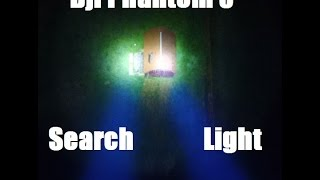 Dji Phantom 3 Spot Light system for SAR Search and Rescue