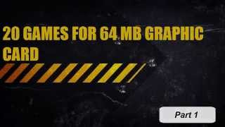20 GAMES FOR 64 MB GRAPHIC CARD (Part 1)