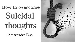 How to overcome suicidal thoughts by Amarnath Das