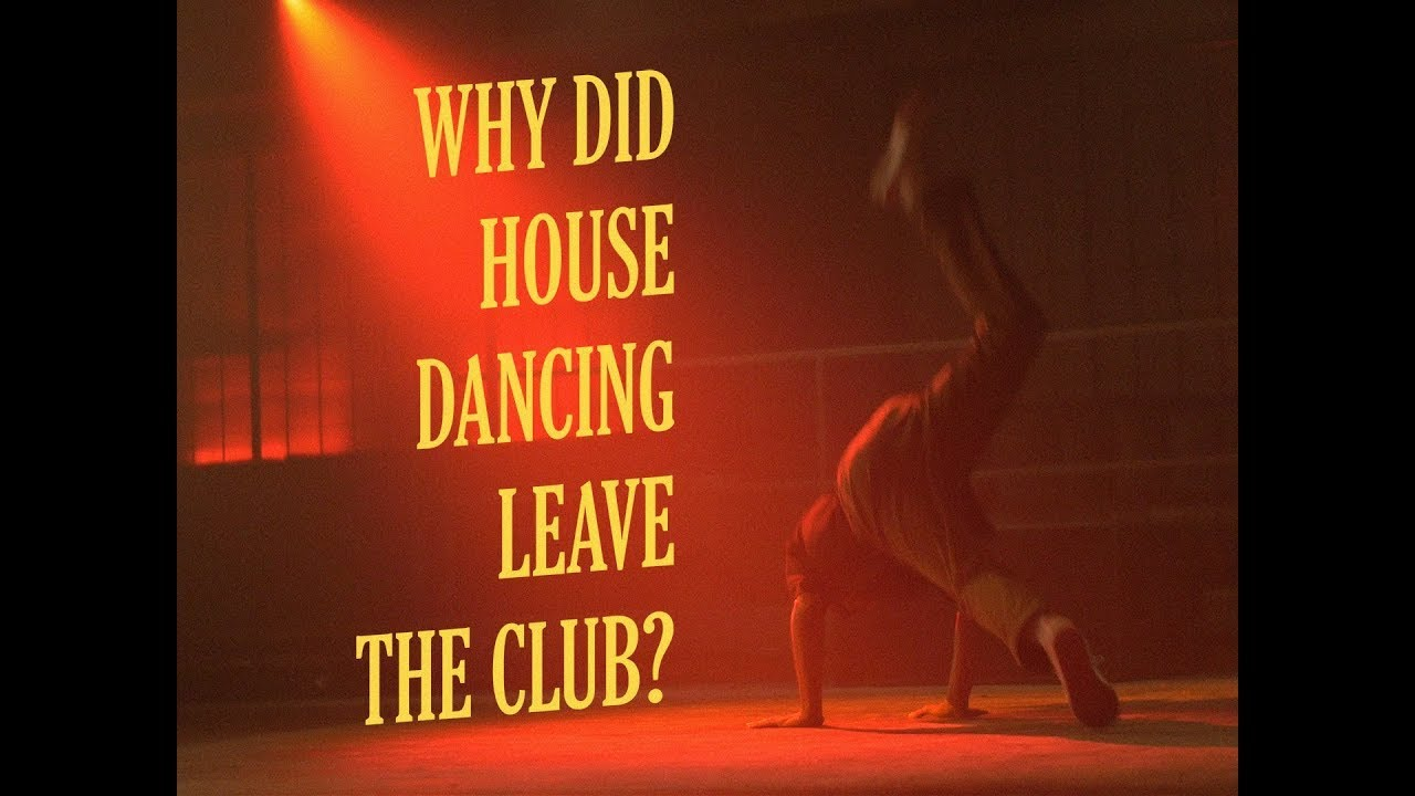 Why did house dancing leave the club? | Resident Advisor
