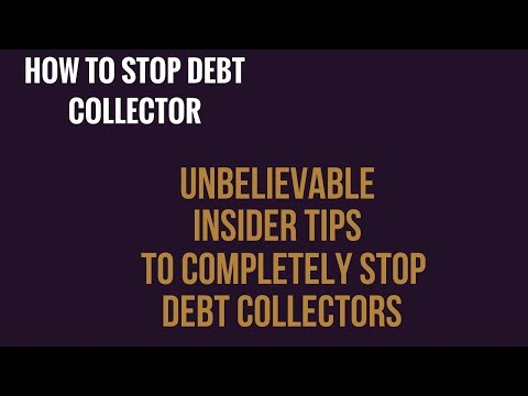"""How To Stop Debt Collectors"" UNBELIEVABLE INSIDER TIPS TO COMPLETELY STOP DEBT  COLLECTOR"