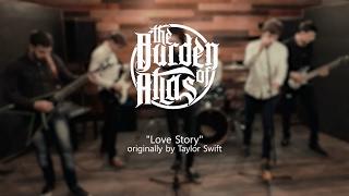 The Burden of Atlas - Love Story (Taylor Swift  Rock Cover)