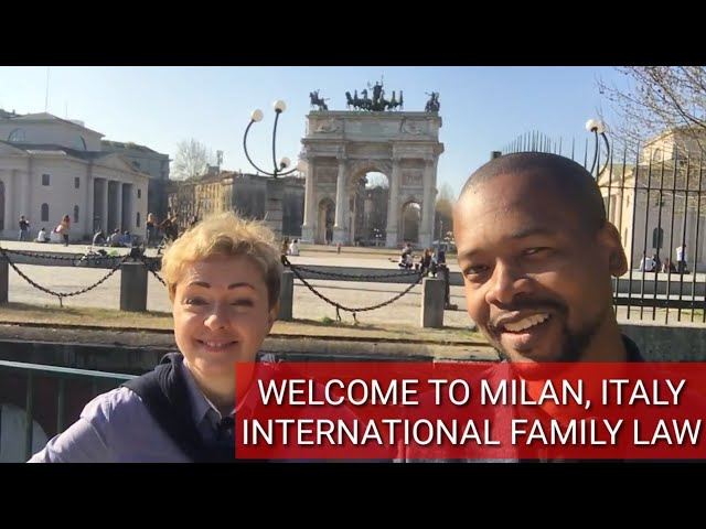 WELCOME TO MILAN, ITALY International Family Law