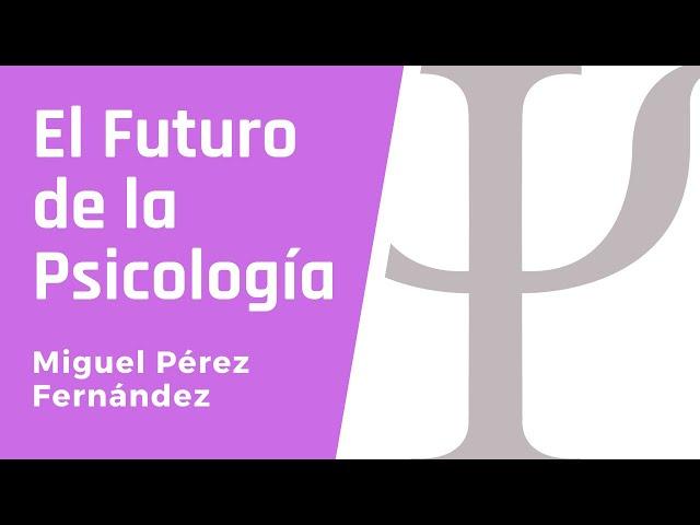 El futuro de la Psicología. Entrevista con Miguel Pérez Fernandez.